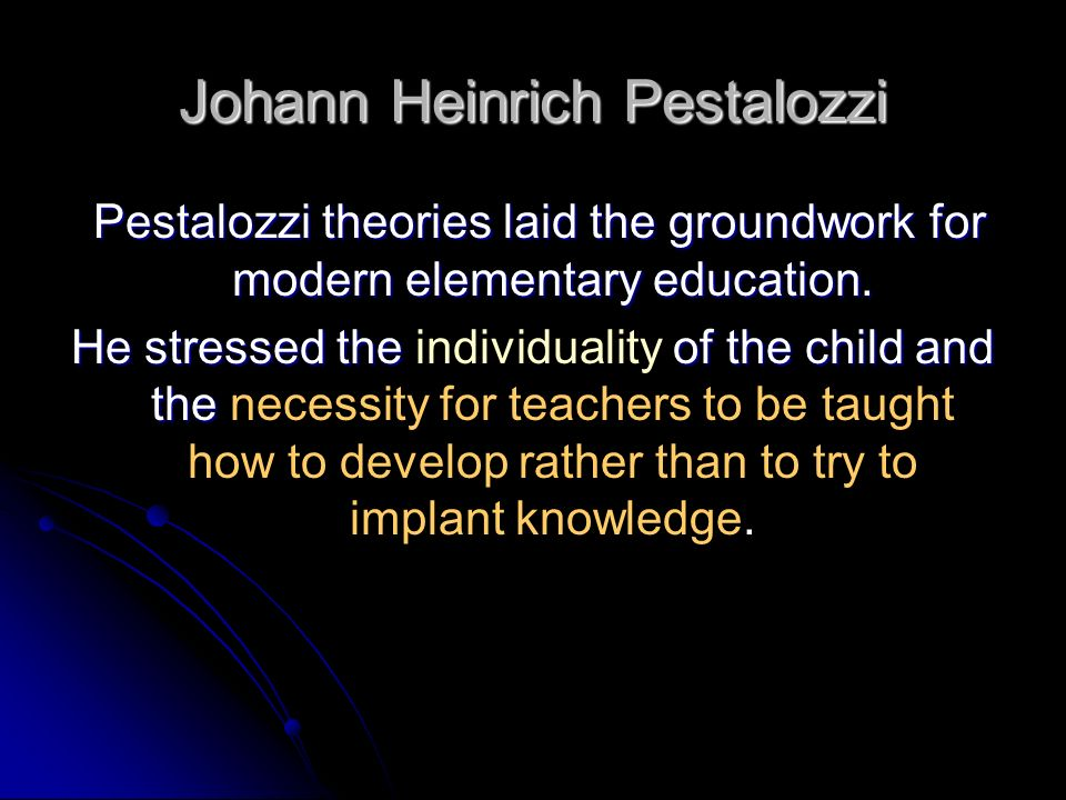 Johann Heinrich Pestalozzi In the late 1700 s he put Rousseau s theories into practice and thus became the first applied educational psychologist.