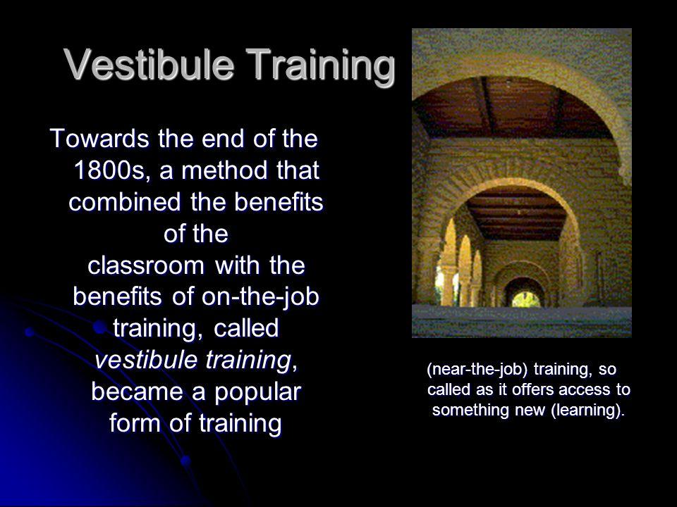 Vestibule Training There are many advantages of vestibule training.