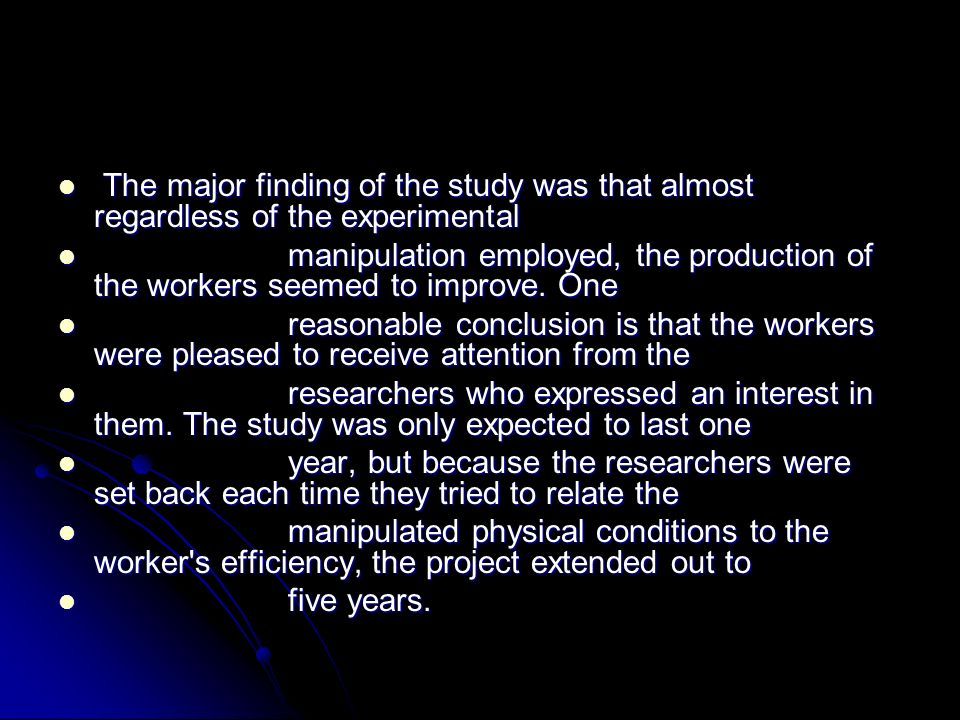Four general conclusions were drawn from the Hawthorne studies: Four general conclusions were drawn from the Hawthorne studies: The aptitudes of individuals are imperfect predictors of job performance.