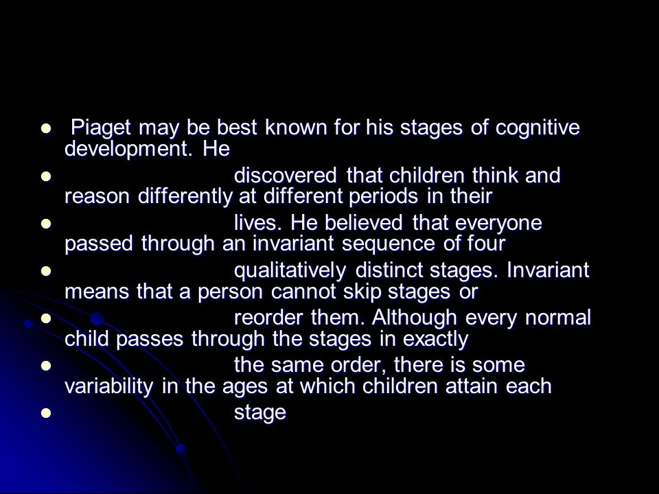 The four stages are Sensorimotor (birth to 2 years) - The mental structures are mainly Sensorimotor (birth to 2 years) - The mental structures are mainly concerned with the mastery of concrete objects.