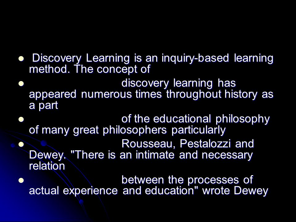 Discovery learning takes place most notably in problem solving situations Discovery learning takes place most notably in problem solving situations where the learner draws on his own experience and prior knowledge to where the learner draws on his own experience and prior knowledge to discover the truths that are to be learned.