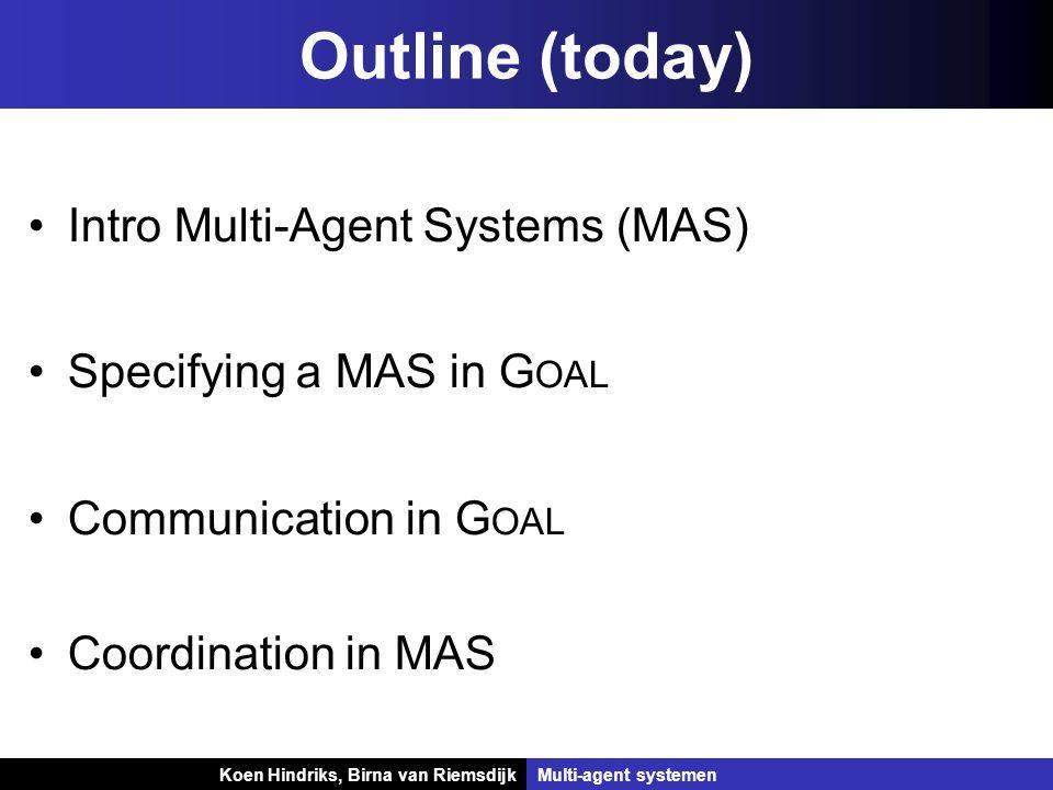 Koen Hindriks, Birna van Riemsdijk Multi-agent systemen Koen Hindriks, Birna van RiemsdijkMulti-agent systemen Multi-Agent Systems (MAS)