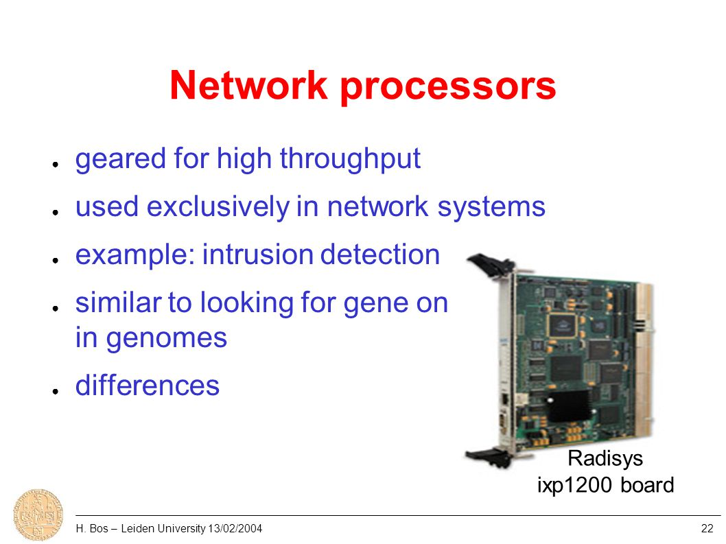 Application domain: Genomics ● example: search genome for occurrence of patterns ● similar problems as IDS, poor performance on GPP  cannot exploit parallelism – throughput-driven – how about FPGAs.