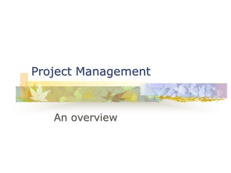 Project Management An overview. What is a Project A temporary job to accomplish a specific task A temporary job to accomplish a specific task Attributes.