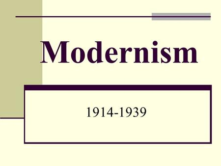 Modernism 1914-1939. What is Modernism? Modernism is a cultural movement that includes the progressive art and architecture, music, literature and design.