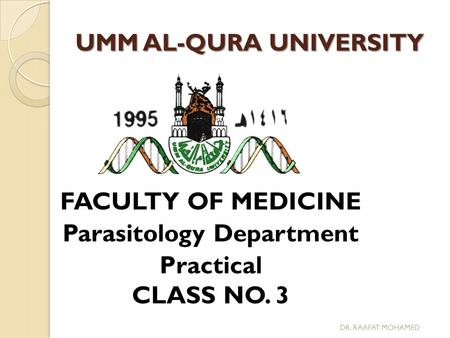 UMM AL-QURA UNIVERSITY DR. RAAFAT MOHAMED FACULTY OF MEDICINE Parasitology Department Practical CLASS NO. 3.