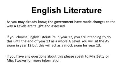 English Literature As you may already know, the government have made changes to the way A Levels are taught and assessed. If you choose English Literature.