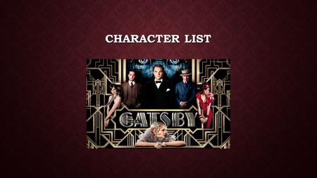CHARACTER LIST. Nick Carraway: The narrator of The Great Gatsby. Nick represents the middle class. He is Daisy Buchanan's second cousin.