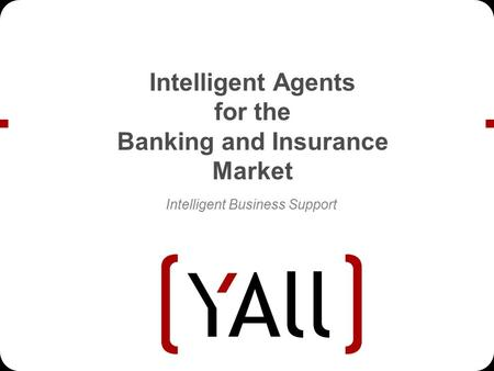Intelligent Agents for the Banking and Insurance Market Intelligent Business Support.