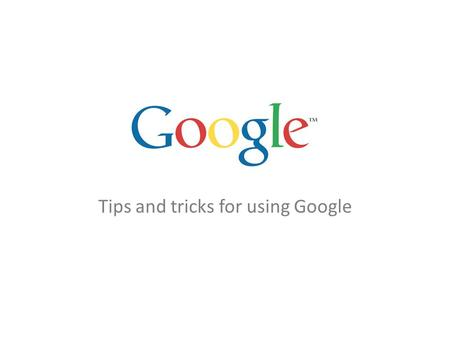 Tips and tricks for using Google. How does Google search?