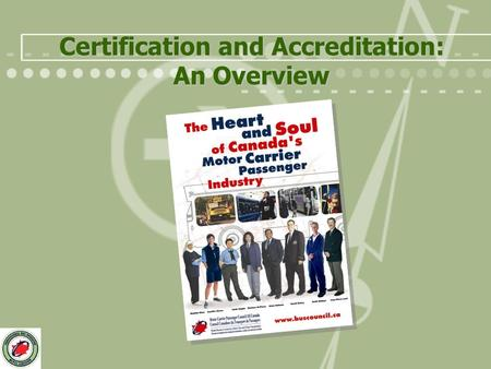 Certification and Accreditation: An Overview. Why Certify Bus Operators? Professional designation is regarded as having significant value Similar designations.