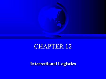CHAPTER 12 International Logistics. © 2008 Prentice Hall 12-2 Learning Objectives F To identify the reasons for governmental intervention in the area.