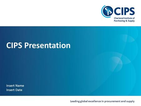 Leading global excellence in procurement and supply CIPS Presentation Insert Name Insert Date.
