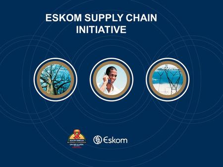 ESKOM SUPPLY CHAIN INITIATIVE. Eskom Supply Chain Initiative Pilot Project Presented by Thando Khaile 24-25 0ctober 2006.
