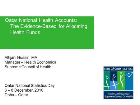 Altijani Hussin, MA Manager – Health Economics Supreme Council of Health Qatar National Statistics Day 6 – 8 December, 2010 Doha – Qatar Qatar National.