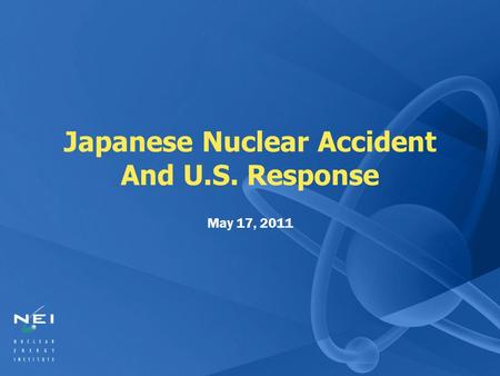 Japanese Nuclear Accident And U.S. Response May 17, 2011.