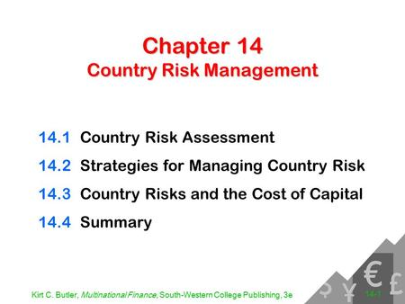 Kirt C. Butler, Multinational Finance, South-Western College Publishing, 3e 14-1 Chapter 14 Country Risk Management 14.1Country Risk Assessment 14.2Strategies.