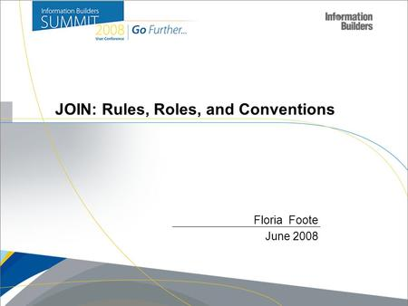 1 JOIN: Rules, Roles, and Conventions Floria Foote June 2008.
