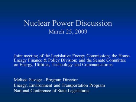 Nuclear Power Discussion March 25, 2009 Joint meeting of the Legislative Energy Commission; the House Energy Finance & Policy Division; and the Senate.