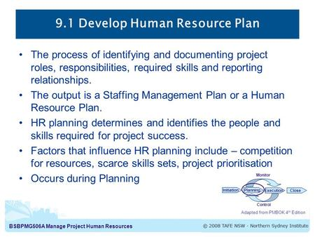 BSBPMG506A Manage Project Human Resources 9.1 Develop Human Resource Plan The process of identifying and documenting project roles, responsibilities, required.