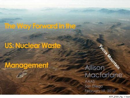 The Way Forward in the US: Nuclear Waste Management Allison Macfarlane AAAS San Diego February 19, 2010.