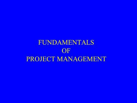 FUNDAMENTALS OF PROJECT MANAGEMENT. Need of Project Management Projects worth billions of rupees undertaken every year. Effective management has bearing.