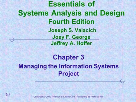 Copyright © 2013 Pearson Education, Inc. Publishing as Prentice Hall Essentials of Systems Analysis and Design Fourth Edition Joseph S. Valacich Joey F.