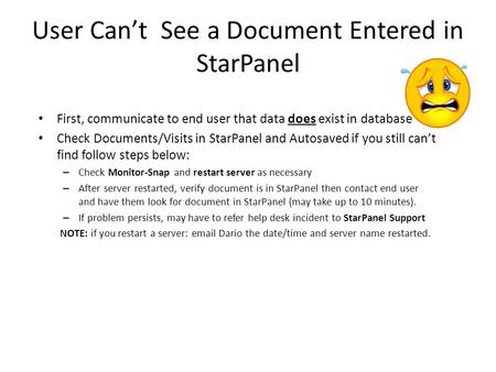 User Can't See a Document Entered in StarPanel First, communicate to end user that data does exist in database Check Documents/Visits in StarPanel and.