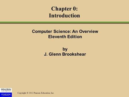 Chapter 0: Introduction Computer Science: An Overview Eleventh Edition