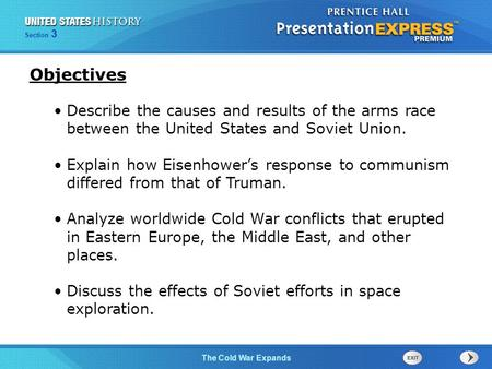 Objectives Describe the causes and results of the arms race between the United States and Soviet Union. Explain how Eisenhower's response to communism.
