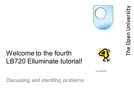 Welcome to the fourth LB720 Elluminate tutorial! Discussing and identifing problems Microsoft Office.