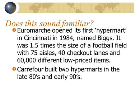 Does this sound familiar? Euromarche opened its first 'hypermart' in Cincinnati in 1984, named Biggs. It was 1.5 times the size of a football field with.