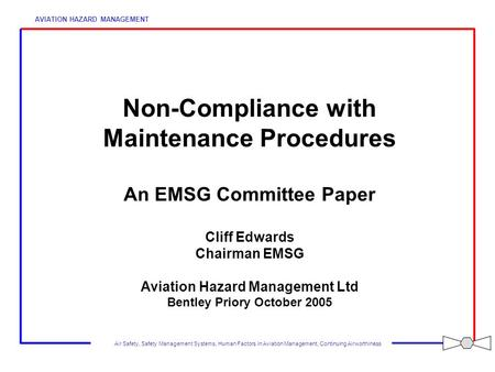 Non-Compliance with Maintenance Procedures An EMSG Committee Paper Cliff Edwards Chairman EMSG Aviation Hazard Management Ltd Bentley Priory October.