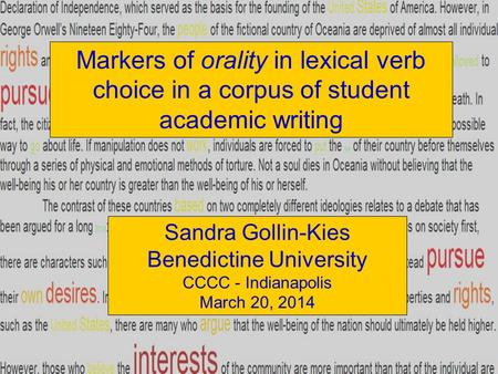 Markers of orality in lexical verb choice in a corpus of student academic writing CCCC Indianapolis 2014 Sandra Gollin-Kies Benedictine University, Lisle,