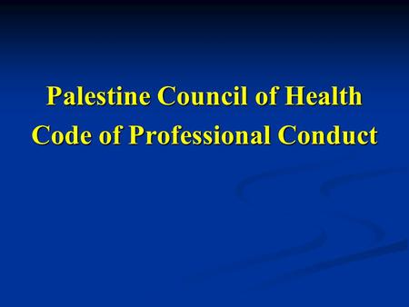Palestine Council of Health Code of Professional Conduct.