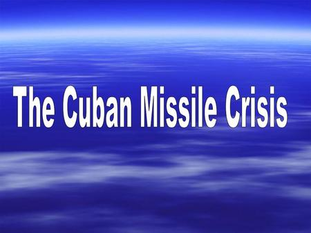 Learning Targets 1.Understand the situation in Cuba and the placement of missiles. 2.Analyze different, possible actions the United States could take.