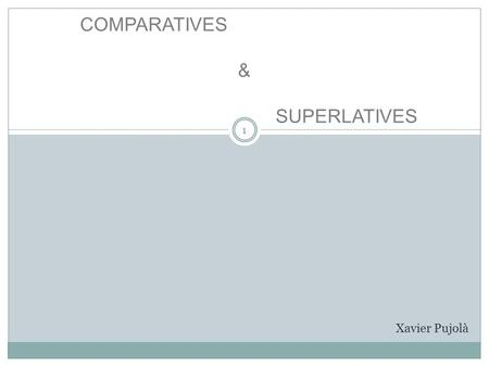 COMPARATIVES & SUPERLATIVES Xavier Pujolà 1. 2 Short Adjectives -Two types: · One syllable (most adjectives) but not past participles like bored or scared.