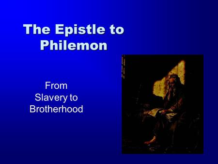 The Epistle to Philemon From Slavery to Brotherhood.