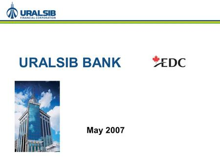 1 URALSIB BANK May 2007. 2 I. UralSib Financial Corporation.