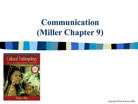 Copyright © Allyn & Bacon 2008 Communication (Miller Chapter 9)