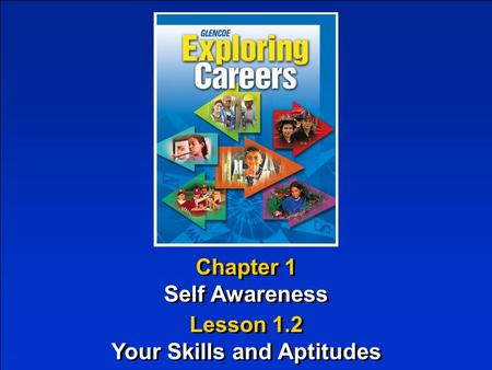 Chapter 1 Self Awareness Chapter 1 Self Awareness Lesson 1.2 Your Skills and Aptitudes Lesson 1.2 Your Skills and Aptitudes.