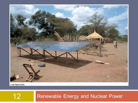 12 Renewable Energy and Nuclear Power. Overview of Chapter 12  Direct Solar Energy  Indirect Solar Energy  Other Renewable Energy Sources  Nuclear.