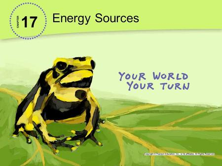 17 Energy Sources CHAPTER. Energy Sources and Uses Energy Sources Renewable: Nearly always available or replaceable in a relatively short time sunlight,