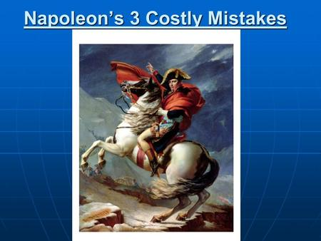 Napoleon's 3 Costly Mistakes