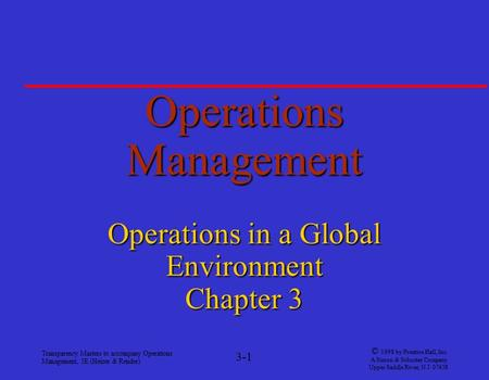 Transparency Masters to accompany Operations Management, 5E (Heizer & Render) 3-1 © 1998 by Prentice Hall, Inc. A Simon & Schuster Company Upper Saddle.