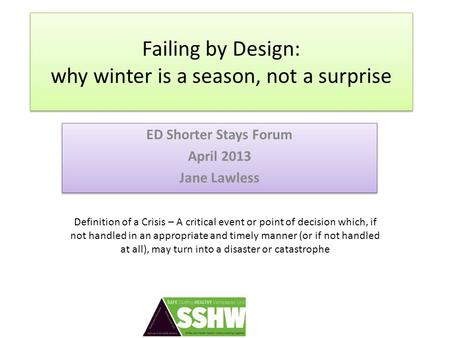 Failing by Design: why winter is a season, not a surprise ED Shorter Stays Forum April 2013 Jane Lawless ED Shorter Stays Forum April 2013 Jane Lawless.