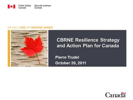 CBRNE Resilience Strategy and Action Plan for Canada Pierre Trudel October 20, 2011.