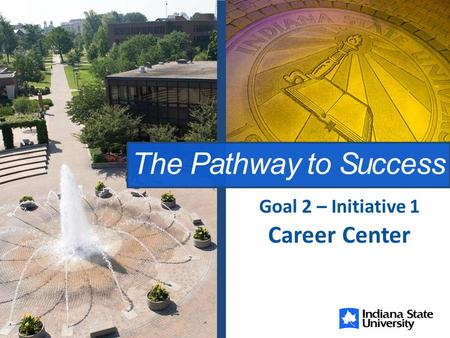 The Pathway to Success Career Center Goal 2 – Initiative 1.