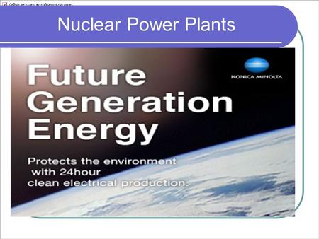 Nuclear Power Plants. Nuclear power is generated using Uranium, which is a metal mined in various parts of the world. Some military ships and submarines.