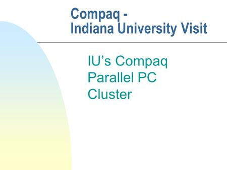 Compaq - Indiana University Visit IU's Compaq Parallel PC Cluster.